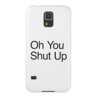 Oh You Shut Up Galaxy S5 Cases