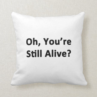 Oh, You're Still Alive? Throw Cushions