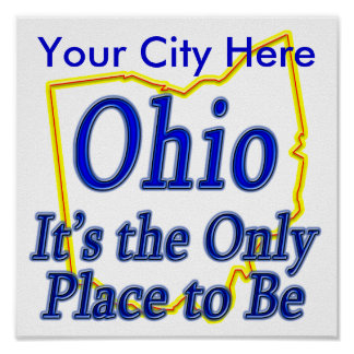 Ohio  It's the Only Place to Be Posters