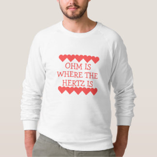 Ohm is Where the Hertz Is Sweatshirt