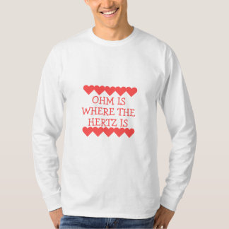Ohm is Where the Hertz Is Tee Shirt