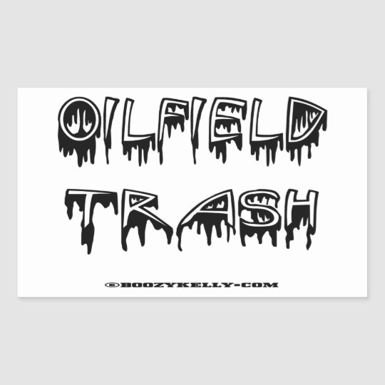 Oil Field Trash,Oil,Gas,Oil Patch,Roughneck,Rigs Rectangular Sticker