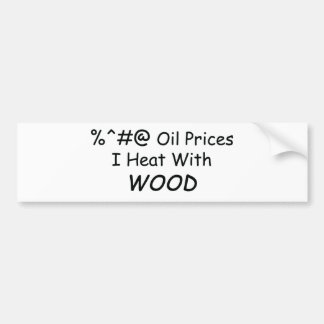 %^&@ Oil Prices I Heat With Wood Power Tools/Wood Bumper Sticker