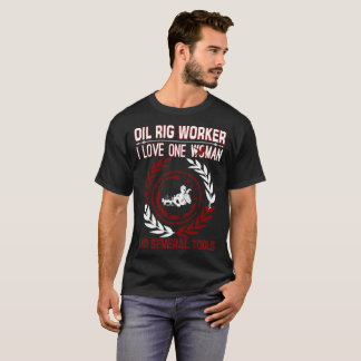 Oil Rig Worker I Love One Woman Several Tools T-Shirt