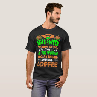 Oil Rig Worker Scary Without Coffee Halloween Tees