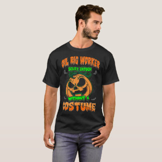 Oil Rig Worker Scary Without Costume Halloween Tee