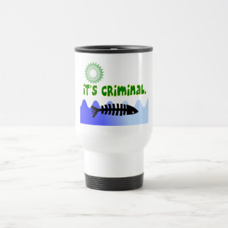 "Oil Spill Gulf Coast ""it's Criminal"" Dead Fish 15 Oz Stainless Steel Travel Mug"