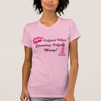 Oilfield Honey Spending oilfield Money. T Shirts
