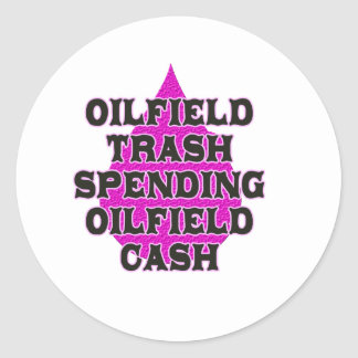 Oilfield Trash Spending Oilfield Cash Round Sticker