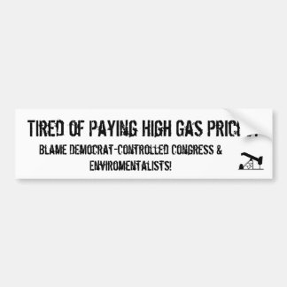 oilrigapplication, Tired of Paying High Gas Pri... Bumper Sticker