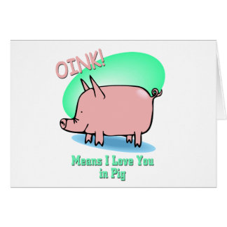 Oink means I Love You Card