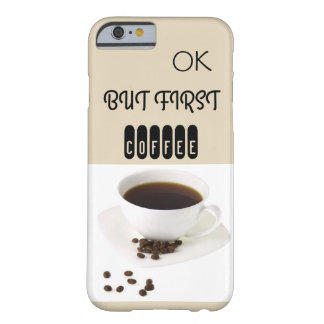 Ok, but first coffee barely there iPhone 6 case