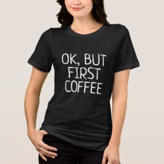 ok but first coffee caffeine funny shirt design