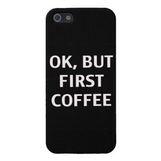 Ok, But First Coffee. Case iPhone 5/5S Cases
