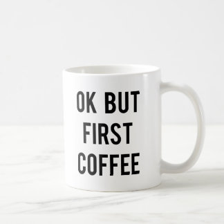 Ok But First Coffee Mug