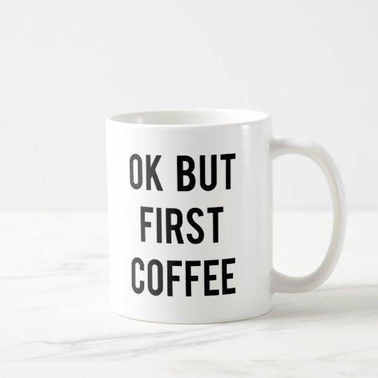 Ok But First Coffee Mug