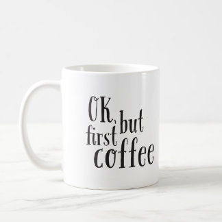 """OK, but First Coffee"" Quote Mug"