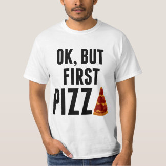 Ok, But First Pizza Funny T Shirt