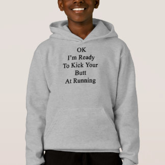 OK I'm Ready To Kick Your Butt At Running