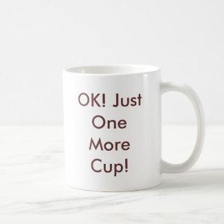 OK! Just One More Cup! Coffee Mug
