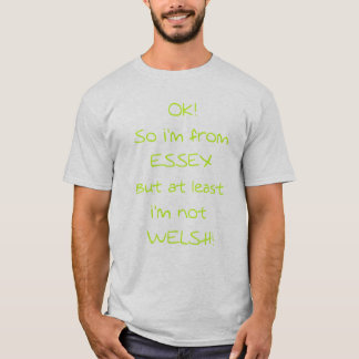 OK So i'm from Essex (M1) T-Shirt