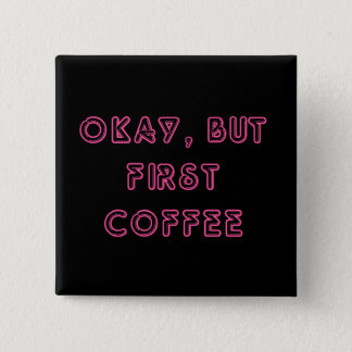 Okay, But First Coffee 15 Cm Square Badge