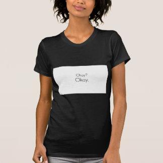 Okay? Okay. Tee Shirt
