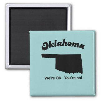 Oklahoma Motto - We're OK, You're not Square Magnet