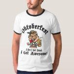 Oktoberfest I Don't Get Drunk I Get Awesome Tee Shirt