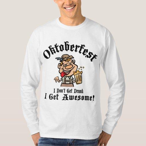 Oktoberfest I Don't Get Drunk I Get Awesome Tees