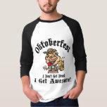 Oktoberfest I Don't Get Drunk I Get Awesome Tshirts