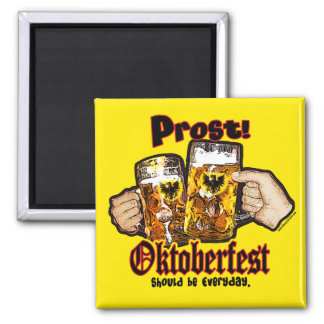 Oktoberfest should be Everyday. Magnet
