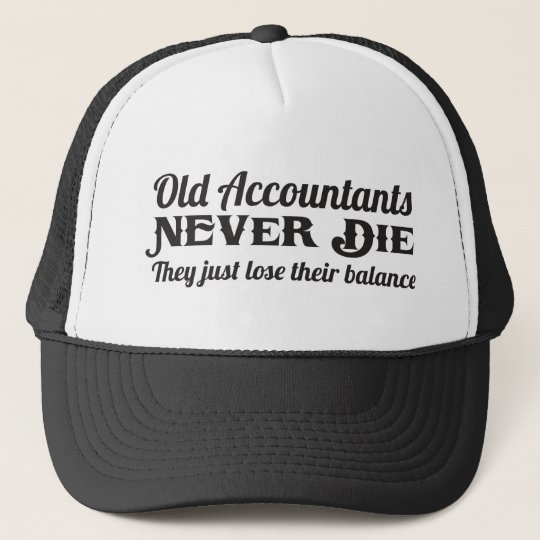 Old accountants never die. They lose balance Trucker