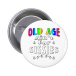 Old Age Ain't For Sissies Buttons
