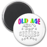 Old Age Ain't For Sissies Fridge Magnet