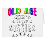 Old Age Ain't For Sissies Greeting Card