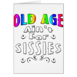 Old Age Ain't For Sissies Greeting Cards