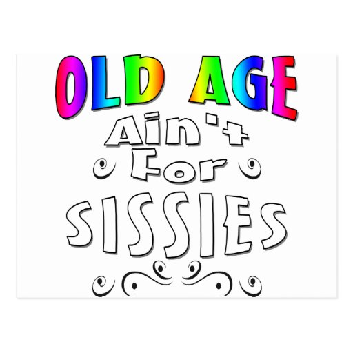 Old Age Ain't For Sissies Postcard