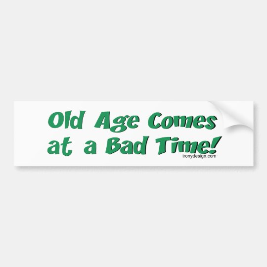 Old Age Comes At a Bad Time! Bumper