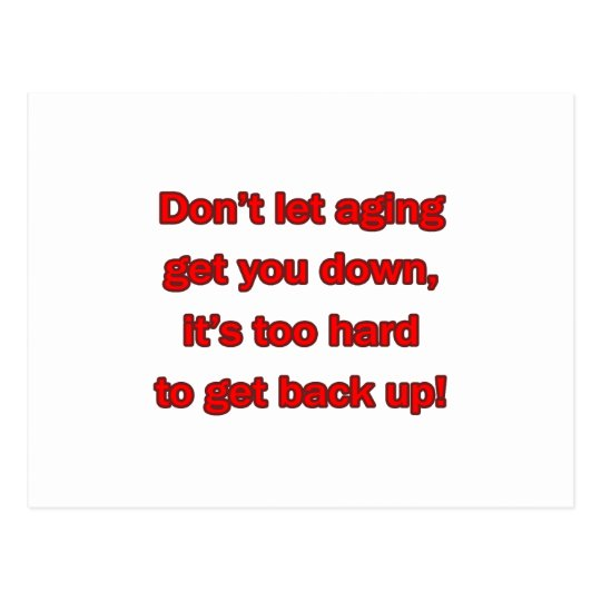 Old Age Get You Down Postcard