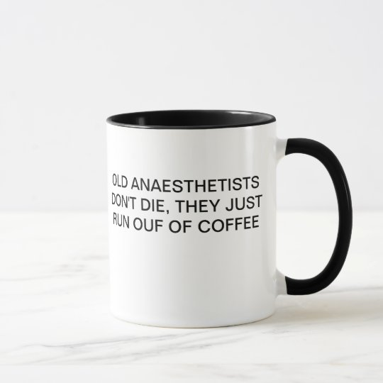 OLD ANAESTHETISTS DON'T DIE.OUT OF COFFEE MUG