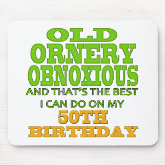 Old and Ornery 50th Birthday Gifts Mouse Pad