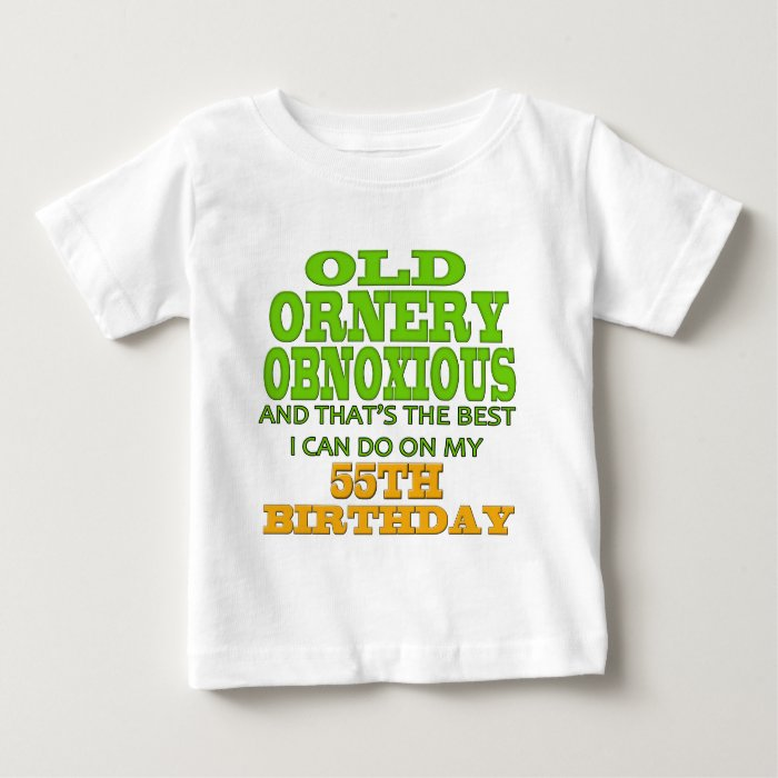 Old and Ornery 55th Birthday Gifts Baby T-Shirt