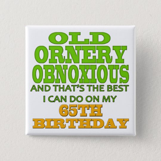 Old and Ornery 65th Birthday Gifts 15 Cm Square Badge