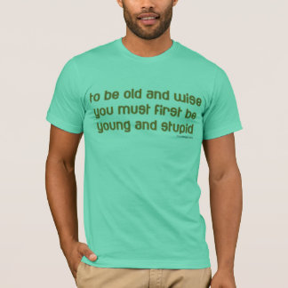 old and wise T-Shirt