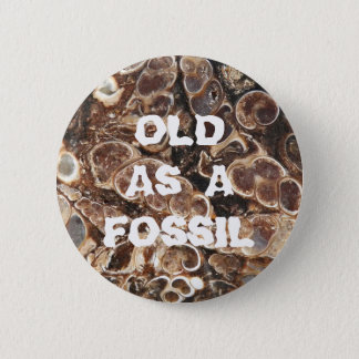 Old as a Fossil Birthday 6 Cm Round Badge