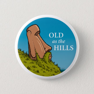 Old as the Hills Button