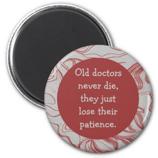 old doctors never die humor 6 cm round magnet