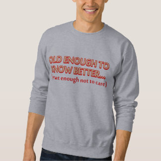 Old enough to know better, smart enough not to car sweatshirt