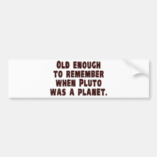 Old Enough to Remember When Pluto Was a Planet Bumper Sticker